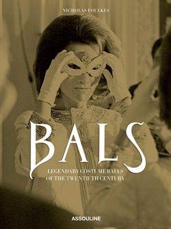 Bals Legendary Costume Balls Of The Twentieth Assouline                                                                                                              многоцветный цвет