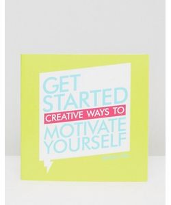 Books | Книга Get Started Creative Ways To Motivate Yourself