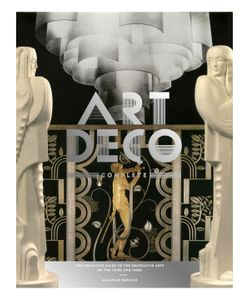 Abrams | Art Deco Complete The Definitive Guide To The Decorative Arts Of