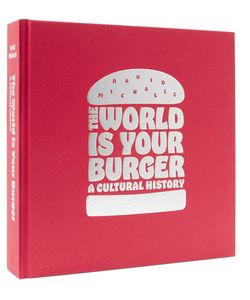 Phaidon | The World Is Your Burger Hardcover Book