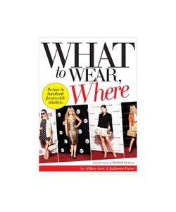 Abrams | What To Wear Where By By Hillary Kerr And Katherine Power