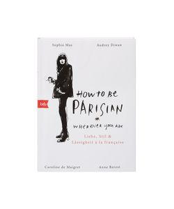 Verlagsgruppe Random House GmbH | How To Be Parisian Liebe Stil Lässigkeit À La Française Gr. One Size